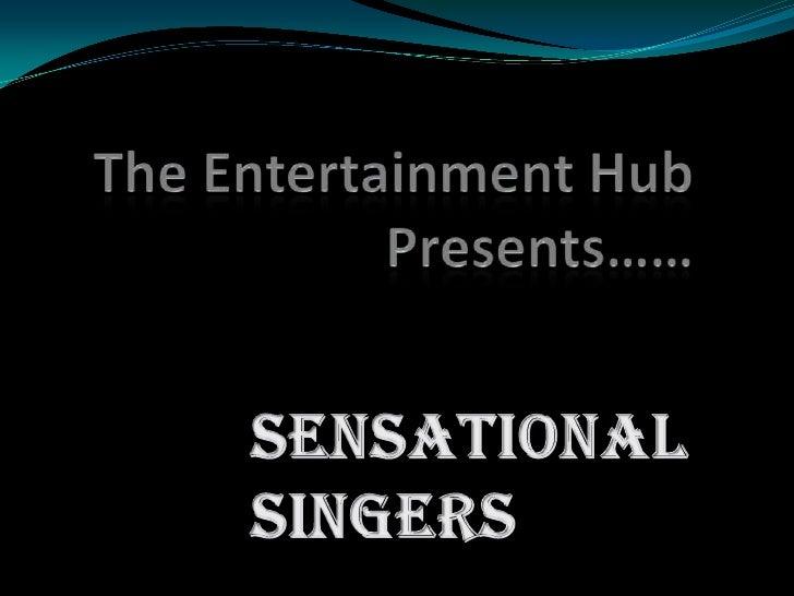 The Entertainment Hub Presents……<br />Sensational  Singers<br />