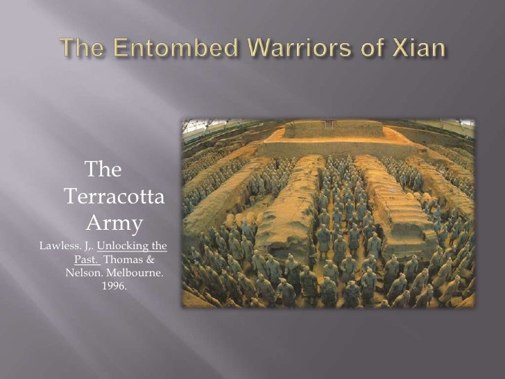 The Entombed Warriors of Xian<br />The Terracotta Army<br />Lawless. J,. Unlocking the Past.  Thomas & Nelson. Melbourne. ...