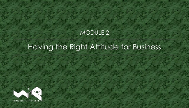 Having the Right Attitude for Business MODULE 2