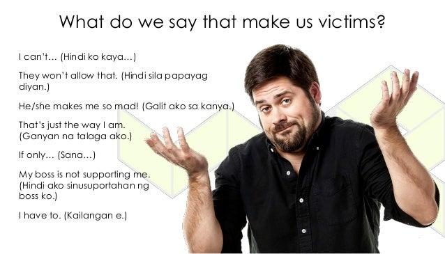 What do we say that make us victims? I can't… (Hindi ko kaya…) They won't allow that. (Hindi sila papayag diyan.) He/she m...