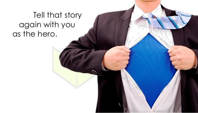Tell that story again with you as the hero.