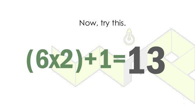 (6x2)+1=13 Now, try this.