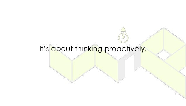 It's about thinking proactively.