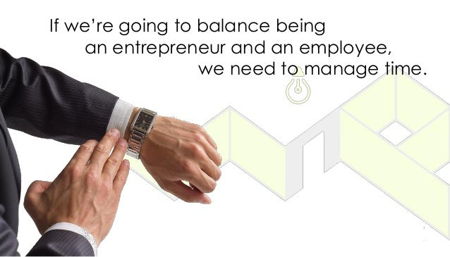If we're going to balance being an entrepreneur and an employee, we need to manage time.