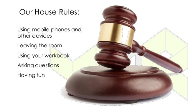 Using mobile phones and other devices Leaving the room Using your workbook Asking questions Having fun Our House Rules: