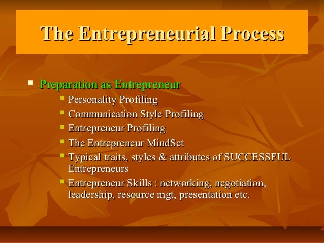 The Entrepreneurial Process   Preparation as Entrepreneur        Personality Profiling        Communication Style Profi...