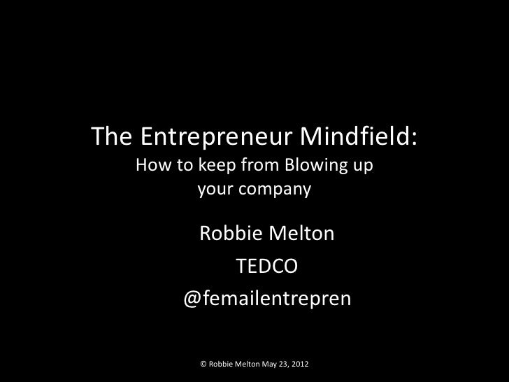 The Entrepreneur Mindfield:   How to keep from Blowing up          your company         Robbie Melton            TEDCO    ...