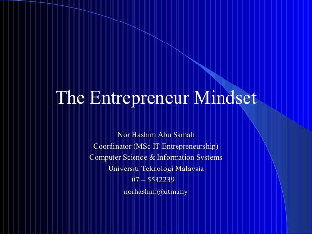 The Entrepreneur Mindset            Nor Hashim Abu Samah     Coordinator (MSc IT Entrepreneurship)    Computer Science & I...