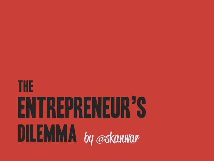 The Entrepreneur's Dilemma