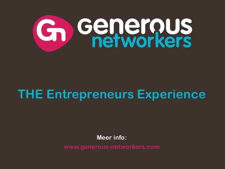 THE Entrepreneurs Experience<br />Meer info:<br />www.generous-networkers.com<br />