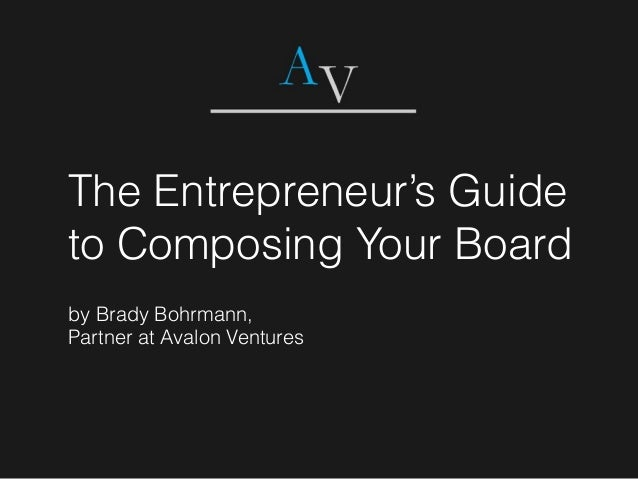 The Entrepreneur's Guide to Composing Your Board by Brady Bohrmann, Partner at Avalon Ventures