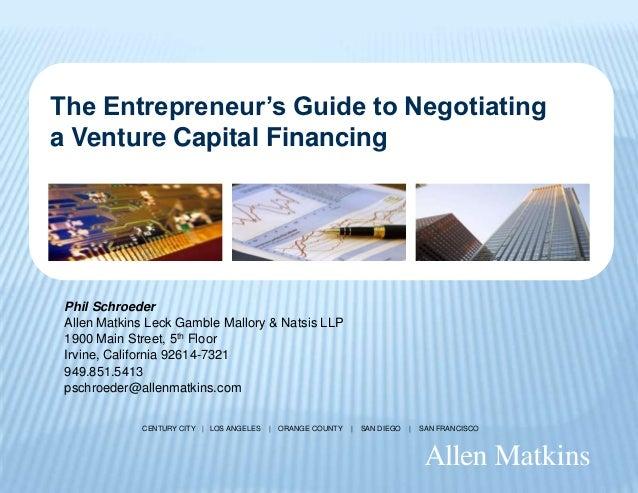 The Entrepreneur's Guide to Negotiatinga Venture Capital Financing Phil Schroeder Allen Matkins Leck Gamble Mallory & Nats...