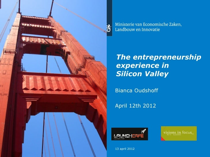 The entrepreneurshipexperience inSilicon ValleyBianca OudshoffApril 12th 201213 april 2012