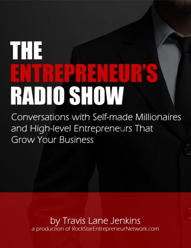 THE ENTREPRENEUR'S RADIO SHOW  Conversations with Self-made Millionaires and High-level Entrepreneurs that Grow Your Busin...