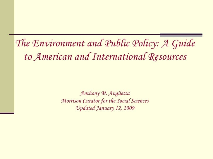 The Environment and Public Policy: A Guide   to American and International Resources                     Anthony M. Angile...