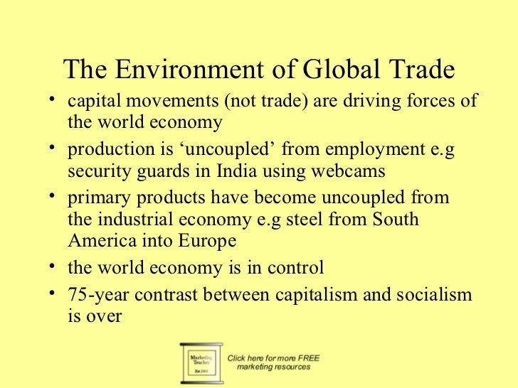 The Environment of Global Trade• capital movements (not trade) are driving forces of  the world economy• production is 'un...