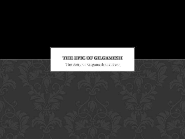 The Story of Gilgamesh the Hero THE EPIC OF GILGAMESH