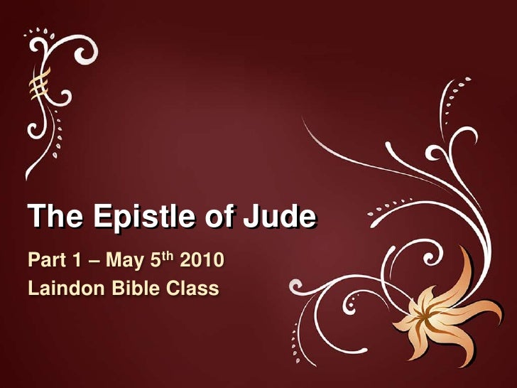 The Epistle of Jude<br />Part 1 – May 5th 2010<br />Laindon Bible Class<br />