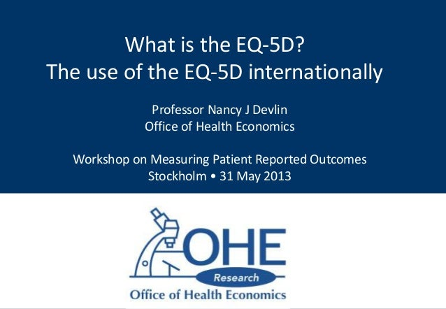 What is the EQ-5D?The use of the EQ-5D internationallyProfessor Nancy J DevlinOffice of Health EconomicsWorkshop on Measur...