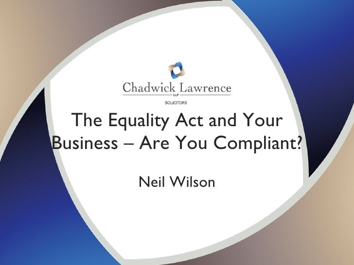 The Equality Act and Your Business – Are You Compliant? Neil Wilson