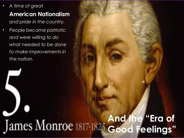 the era of good feelings The era of good feelings was a period in american history that started right after the war of 1812 america had just beat britain for what would be the last time.