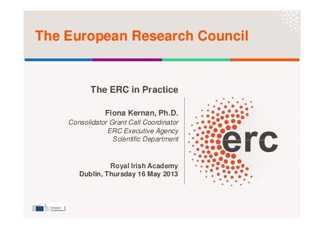 The European Research CouncilThe European Research CouncilThe ERC in PracticeThe ERC in PracticeFiona Kernan Ph DFiona Ker...