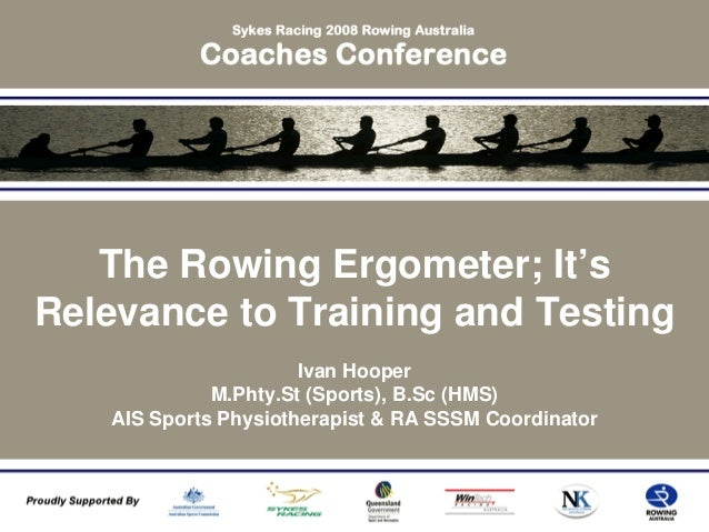 The Rowing Ergometer; It'sRelevance to Training and Testing                      Ivan Hooper             M.Phty.St (Sports...