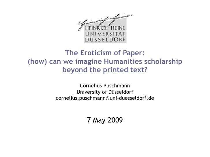 The Eroticism of Paper: (how) can we imagine Humanities scholarship beyond the printed text? Cornelius Puschmann Universit...