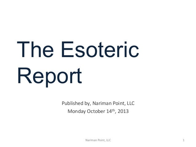 The Esoteric Report               Published  by,  Nariman  Point,  LLC   Monday  October  14th,  ...