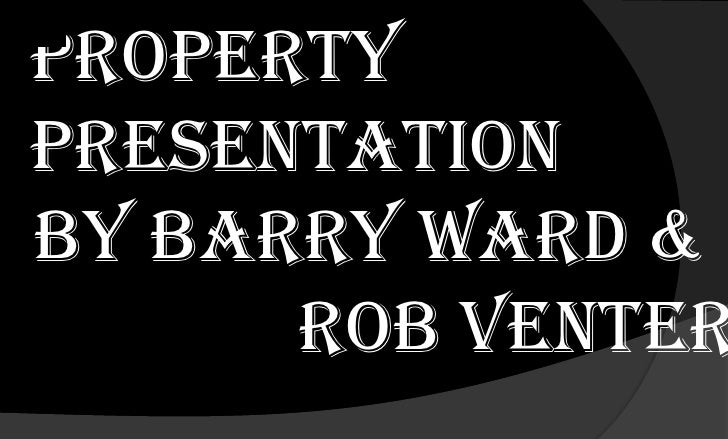 Property Presentation<br />By Barry Ward &<br />              Rob Venter<br />