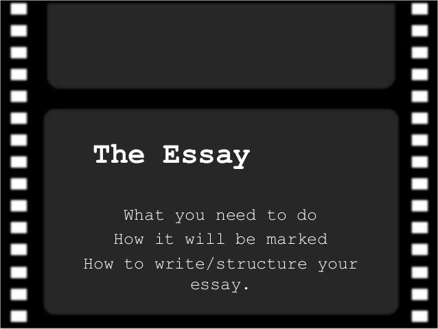 The Essay What you need to do How it will be marked How to write/structure your essay.
