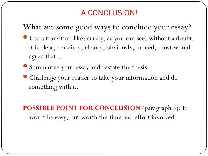 best way to conclude and essay Ending the essay: conclusions so much is at stake in writing a conclusion this is, after conclude by linking the last paragraph to the first.
