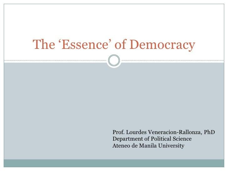 "The ""Essence"" of Democracy                 Prof. Lourdes Veneracion-Rallonza, PhD             Department of Political Scie..."