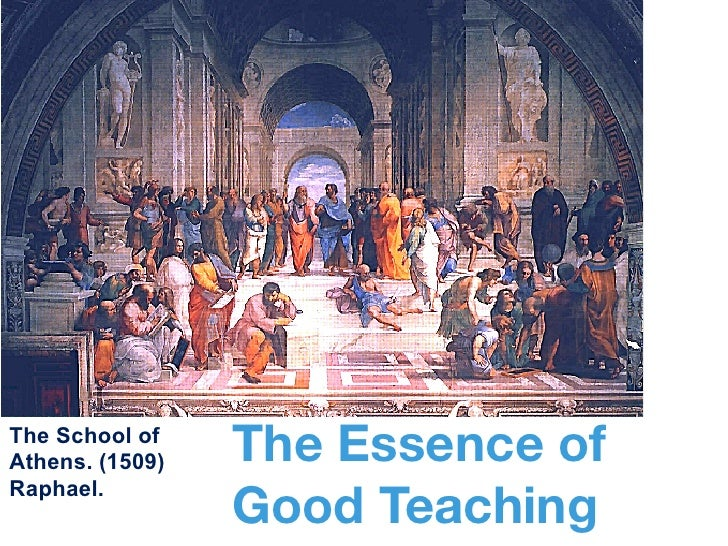 The School ofAthens. (1509)   The Essence of                 Good TeachingRaphael.
