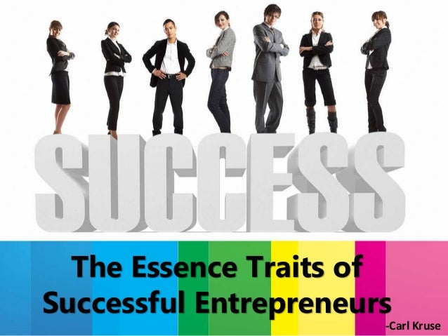 The Essence Traits of Successful Entrepreneurs -Carl Kruse