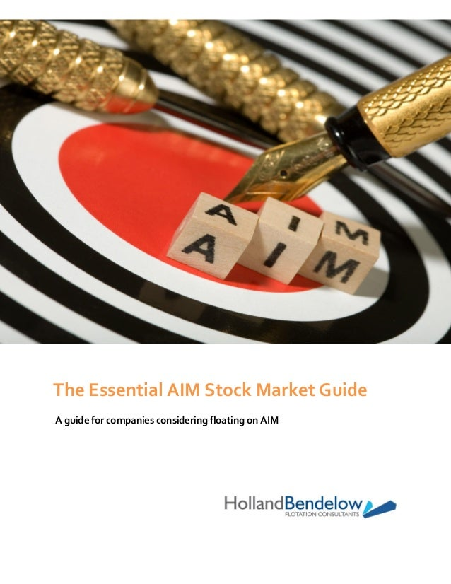 The Essential AIM Stock Market Guide A guide for companies considering floating on AIM