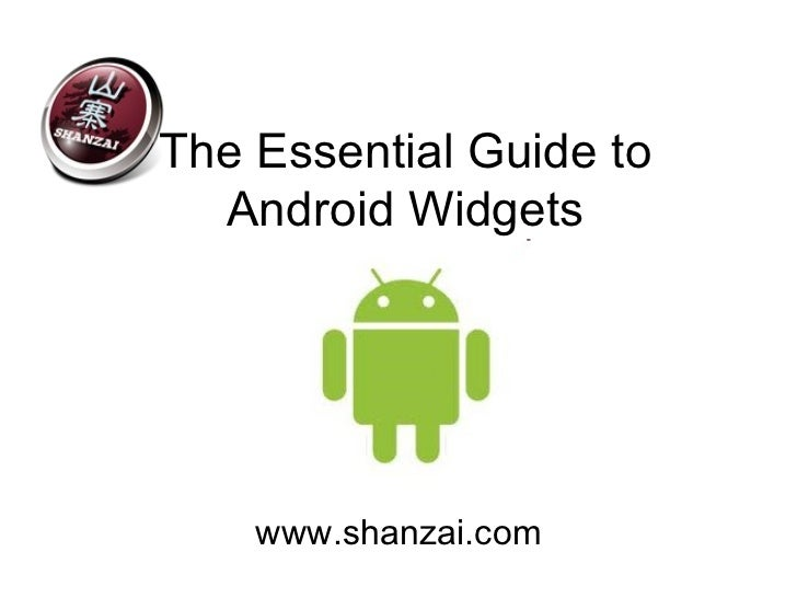 The Essential Guide to Android Widgets www.shanzai.com