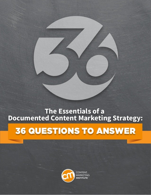 1 The Essentials of a Documented Content Marketing Strategy: 36 QUESTIONS TO ANSWER