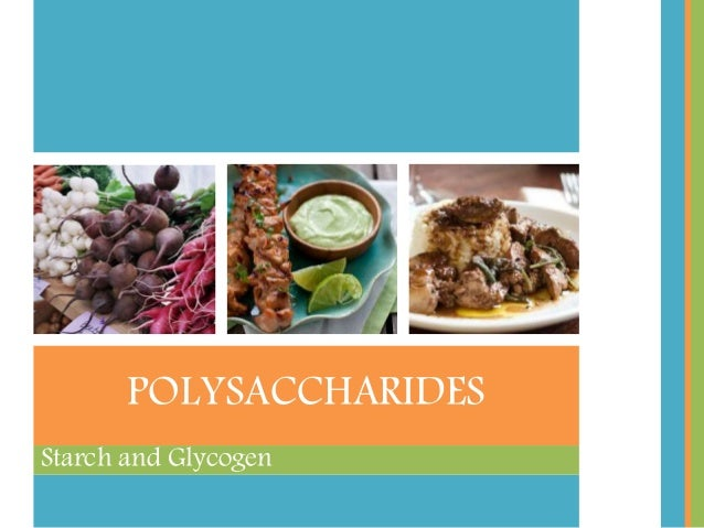 Starch and Glycogen POLYSACCHARIDES