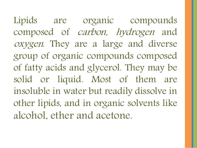 Lipids are organic compounds composed of carbon, hydrogen and oxygen. They are a large and diverse group of organic compou...