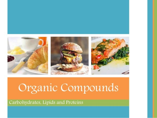 Carbohydrates, Lipids and Proteins Organic Compounds