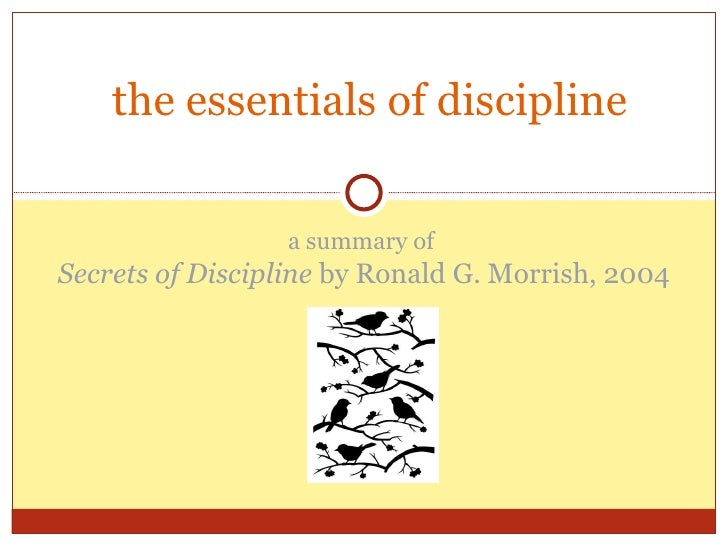 the essentials of discipline a summary of  Secrets of Discipline  by Ronald G. Morrish, 2004