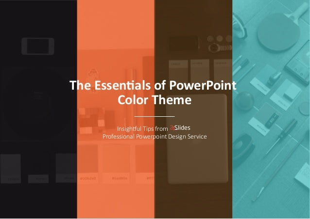 The Essentials of PowerPoint  Color Theme  Insightful Tips from  Professional Powerpoint Design Service