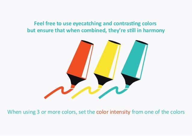 Feel free to use eyecatching and contrasting colors  but ensure that when combined, they're still in harmony  When using 3...