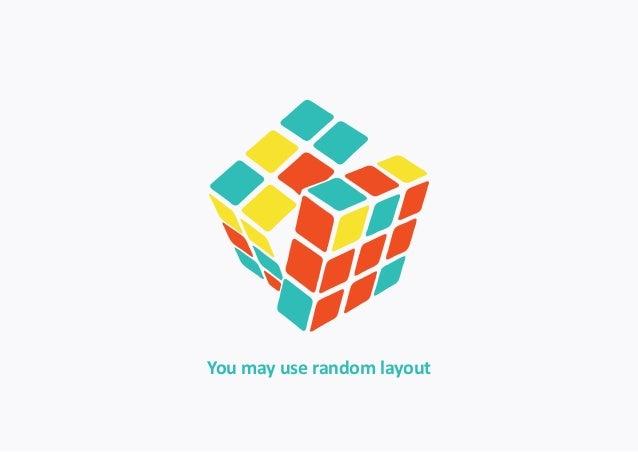 You may use random layout