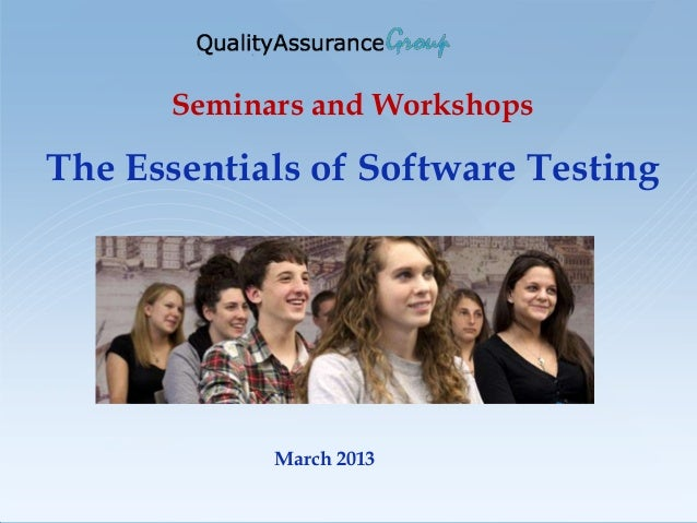 Seminars and WorkshopsThe Essentials of Software Testing            March 2013