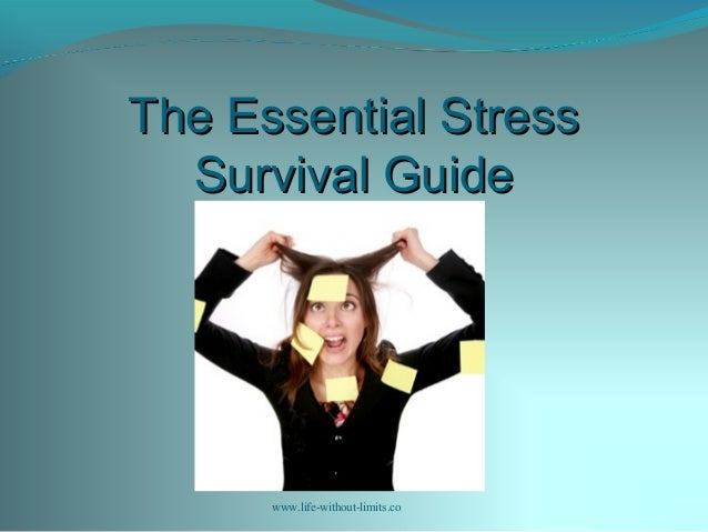 The Essential StressThe Essential Stress Survival GuideSurvival Guide www.life-without-limits.co