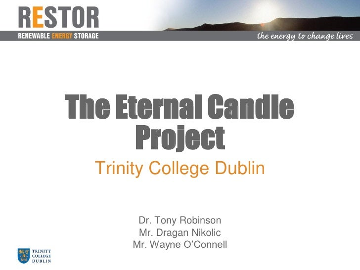 The Eternal Candle       Project   Trinity College Dublin         Dr. Tony Robinson        Mr. Dragan Nikolic       Mr. Wa...