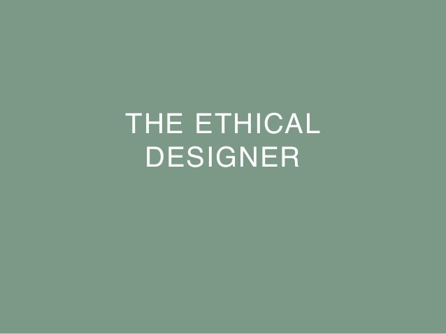 THE ETHICAL DESIGNER
