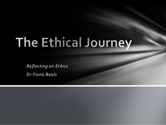 Reflecting on Ethics Dr Fiona Beals